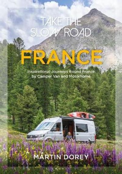 Take the Slow Road: France - Martin Dorey