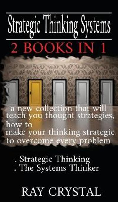 Strategic Thinking Systems - 2 books in 1 - Ray Crystal