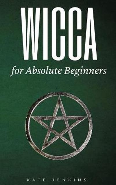 Wicca for Absolute Beginners - Kate Jenkins