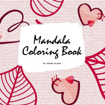 Valentine's Day Mandala Coloring Book for Teens and Young Adults (8.5x8.5 Coloring Book / Activity Book) - Sheba Blake