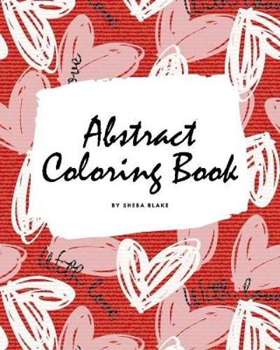 Valentine's Day Abstract Coloring Book for Teens and Young Adults (8x10 Coloring Book / Activity Book) - Sheba Blake