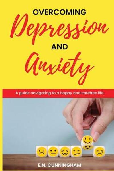 Overcoming depression and anxiety - E N Cunningham