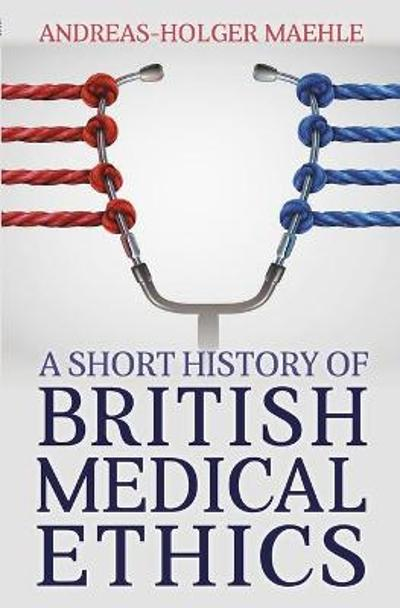 A Short History of British Medical Ethics - Andreas-Holger Maehle