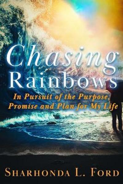 Chasing Rainbows - Sharhonda L Ford