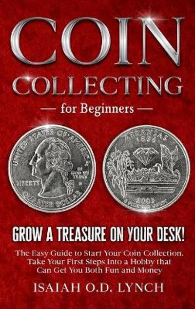 Coin Collecting for Beginners - Isaiah O D Lynch
