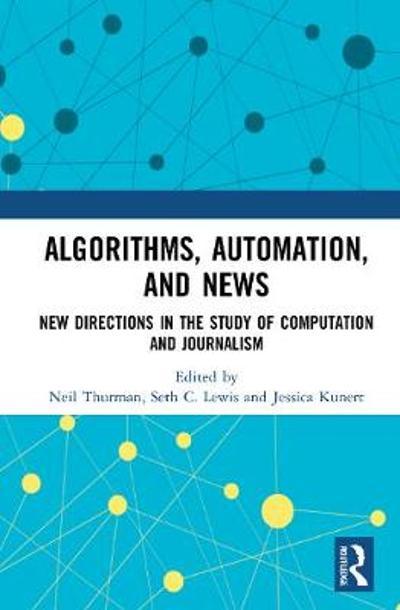 Algorithms, Automation, and News - Neil Thurman