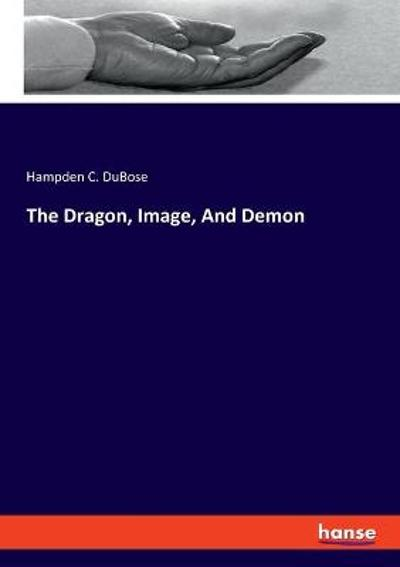 The Dragon, Image, And Demon - Hampden C DuBose