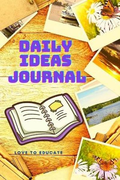 Daily Ideas Journal - Great Tool to Set Intentions and Live with Gratitude All Day - Love to Educate