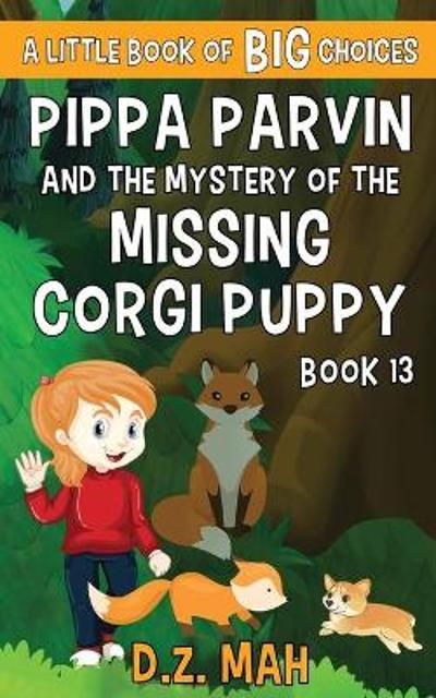 Pippa Parvin and the Mystery of the Missing Corgi Puppy - D Z Mah