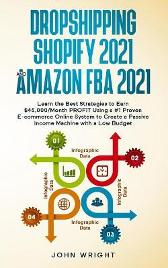Dropshipping Shopify 2021 and Amazon FBA 2021 - John Wright