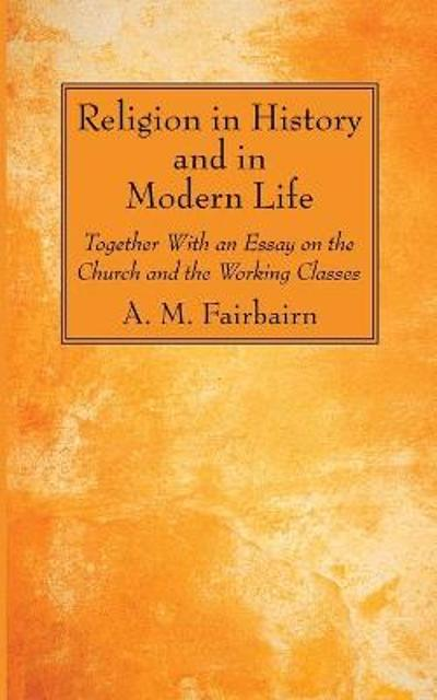 Religion in History and in Modern Life - A M Fairbairn