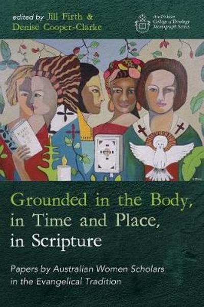 Grounded in the Body, in Time and Place, in Scripture - Jill Firth