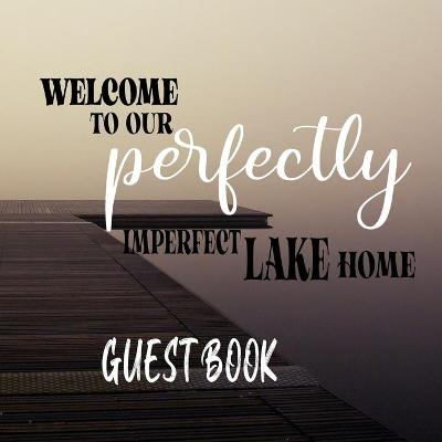 Welcome To our Perfectly Imperfect Lake Home-Guest Book - Alexander Blank Books