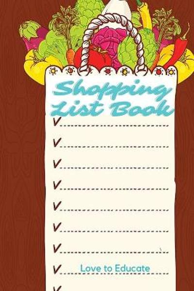 Shopping List Book - Beautiful Log Book for Shopping - Love to Educate