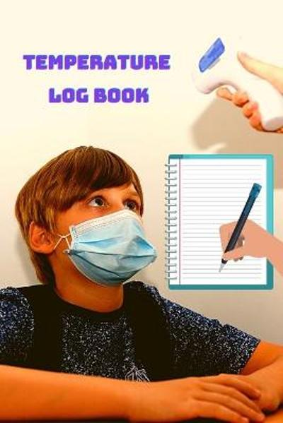 Temperature Log Book - Body Temperature Health Checkup Tracker And Recorder For People - Employees, Kids, Patients & Visitors - Love to Educate