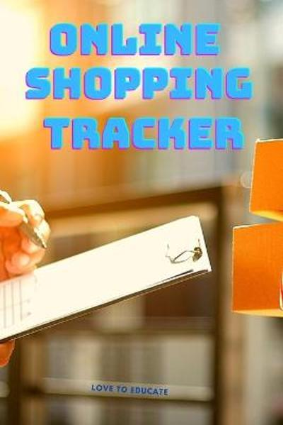 Online Shopping Tracker - Tracking Organizer Notebook For Online, Purchases, Order, Shopping Expense, Personal Log Book Fashion and Clothes Accessories Pattern - Love to Educate