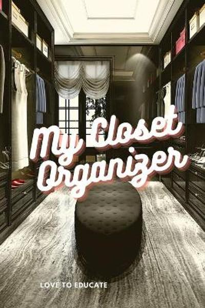 My Closet Organizer - Make Over Your Wardrobe. A Double part Book to Organize Your Wardrobe - Love to Educate