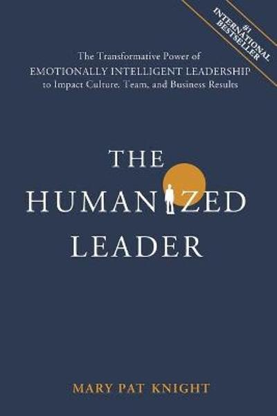 The Humanized Leader - Mary Pat Knight