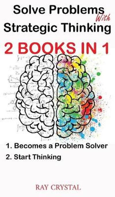 Solve Problems With Strategic Thinking 2 books in 1 - Ray Crystal