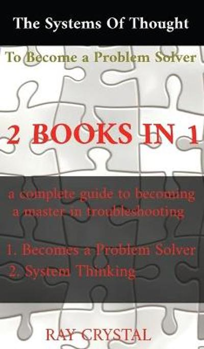 The systems of thought to become a problem solver 2 books in 1 - Ray Crystal