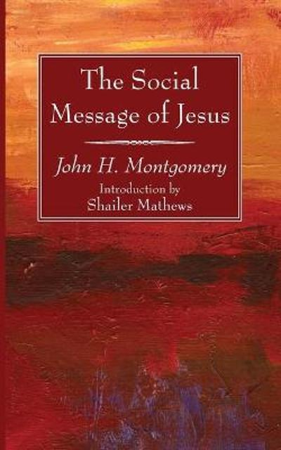 The Social Message of Jesus - John H Montgomery