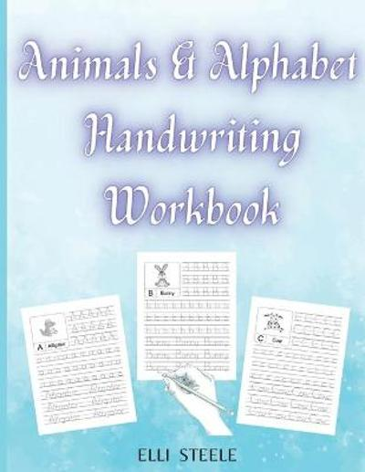 Animals & Alphabet Handwriting Workbook - Elli Steele