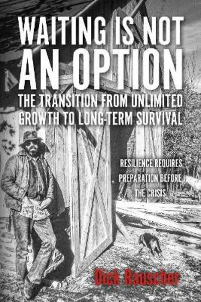 Waiting Is Not An Option: The Transition from Unlimited Growth to Long-Term Survival - Dick Rauscher