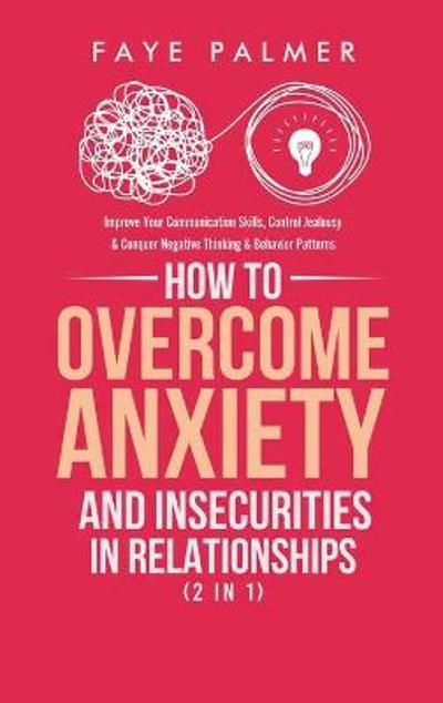 How To Overcome Anxiety & Insecurities In Relationships (2 in 1) - Faye Palmer