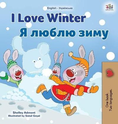 I Love Winter (English Ukrainian Bilingual Book for Kids) - Shelley Admont
