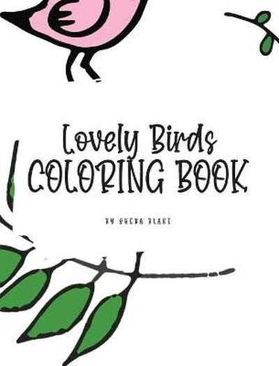 Lovely Birds Coloring Book for Young Adults and Teens (8x10 Hardcover Coloring Book / Activity Book) - Sheba Blake