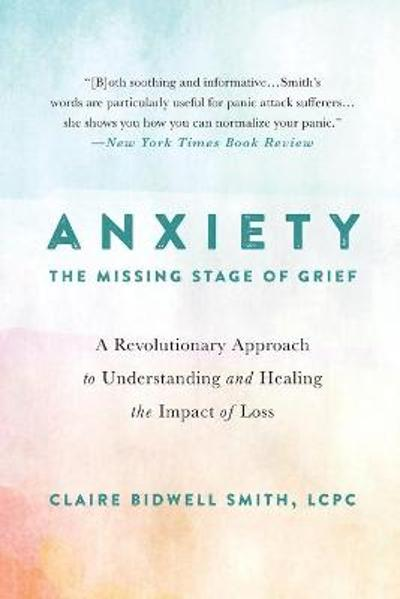 Anxiety: The Missing Stage of Grief - Claire Bidwell Smith