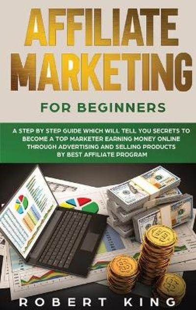 Affiliate Marketing for Beginners - Robert King