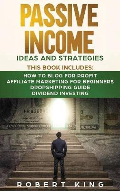 Passive Income Ideas and Strategies - Robert King