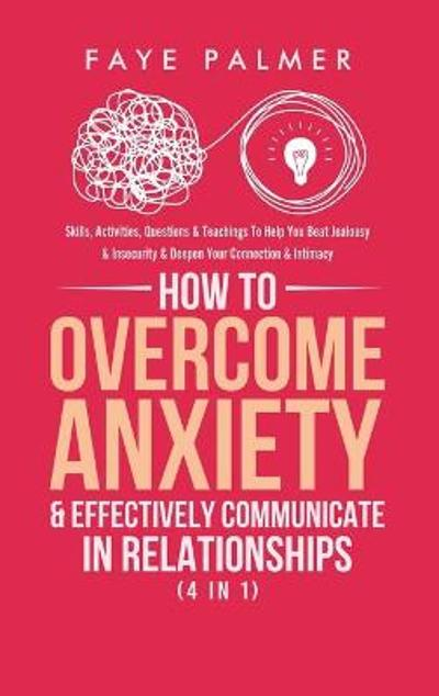 How To Overcome Anxiety & Effectively Communicate In Relationships (4 in 1) - Faye Palmer