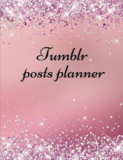 Tumblr posts planner. - Davina Gray