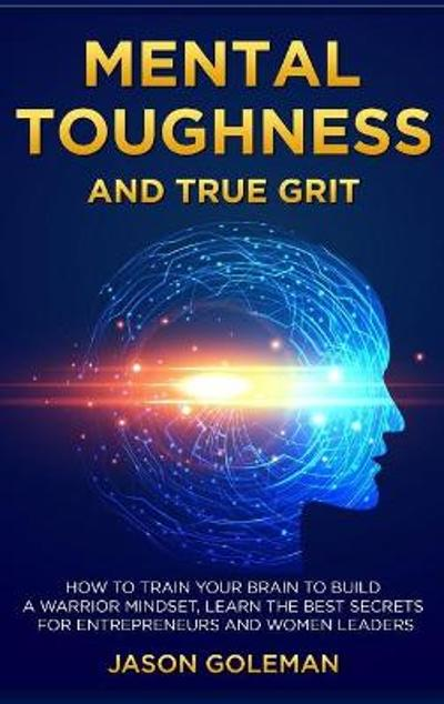 Mental Toughness and true grit - Jason Goleman