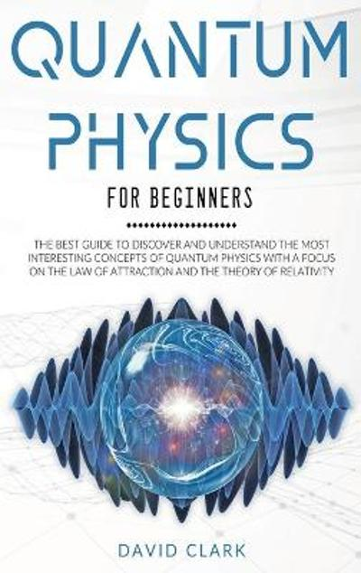 Quantum Physics For Beginners - David Clark