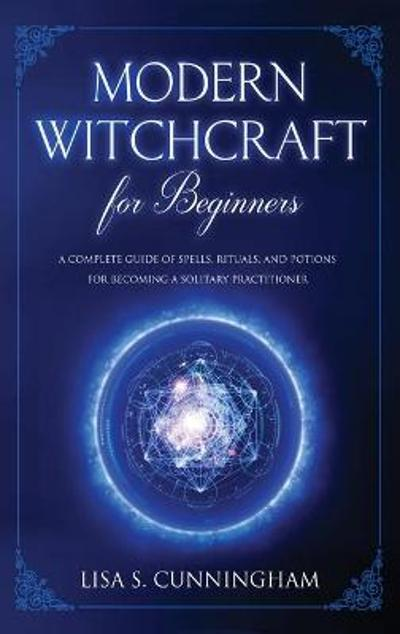 Modern Witchcraft for Beginners - Lisa Cunningham