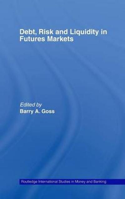 Debt, Risk and Liquidity in Futures Markets - Barry Goss