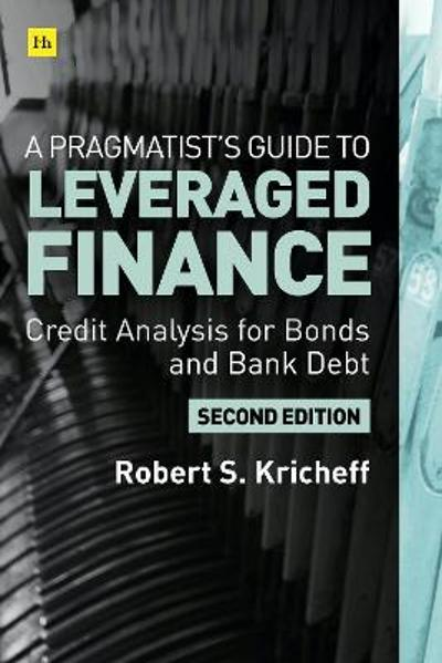 A Pragmatist's Guide to Leveraged Finance - Robert S. Kricheff