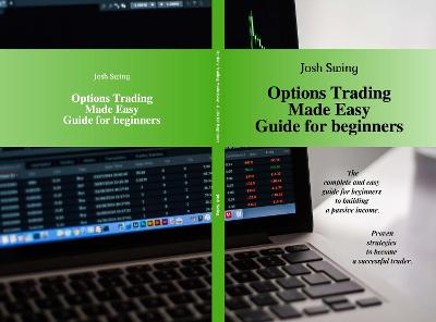 Options Trading Made Easy Guide for Beginners - Josh Swing