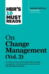 HBR's 10 Must Reads on Change Management, Vol. 2 (with bonus article &quote;Accelerate!&quote; by John P. Kotter) - Harvard Business Review Harvard Business Review