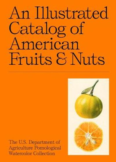 An Illustrated Catalog of American Fruits & Nuts - Adam Leith Gollner