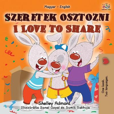 I Love to Share (Hungarian English Bilingual Children's Book) - Shelley Admont