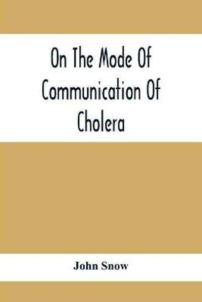 On The Mode Of Communication Of Cholera - John Snow
