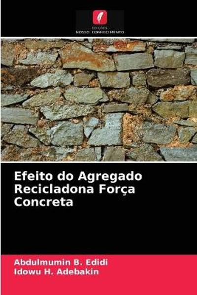 Efeito do Agregado Recicladona Forca Concreta - Abdulmumin B Edidi