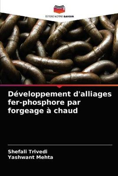 Developpement d'alliages fer-phosphore par forgeage a chaud - Shefali Trivedi
