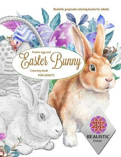 EASTER Egg and Easter bunny coloring book for adults Realistic grayscale coloring books for adults - Realistic Tones
