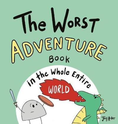 The Worst Adventure Book in the Whole Entire World - Joey Acker