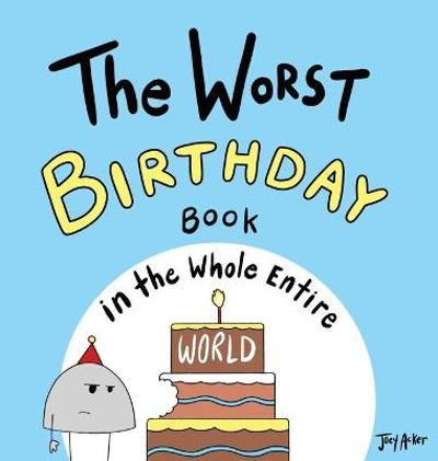The Worst Birthday Book in the Whole Entire World - Joey Acker